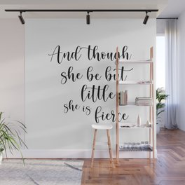 Though she be but little she is fierce. Wall Mural