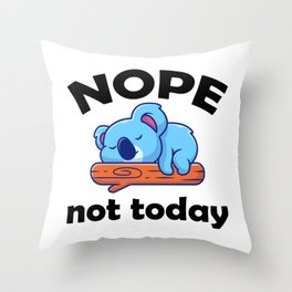 NOPE, not today. Lazy Koala. Throw Pillow