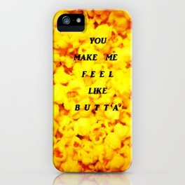 You Make Me Feel Like Butta' 2 iPhone Case