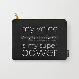 My voice is my super power (tenor, black version) Carry-All Pouch