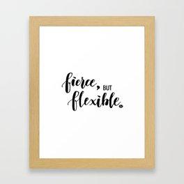 Fierce, but Flexible. Framed Art Print