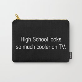 High School looks so much cooler on TV Carry-All Pouch