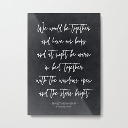 We Would Be Together - Ernest Hemingway Quote Metal Print