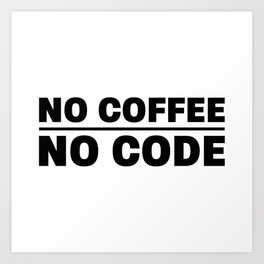 No coffee no code Art Print