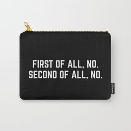 First Of All, No Funny Quote Carry-All Pouch