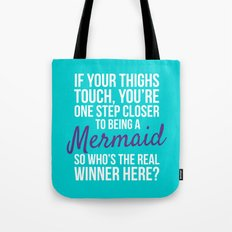 IF YOUR THIGHS TOUCH, YOU'RE ONE STEP CLOSER TO BEING A MERMAID, SO WHO'S THE REAL WINNER HERE? Tote Bag