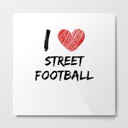 I Love Street Football Metal Print