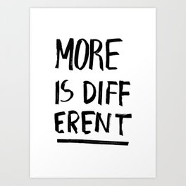 MORE IS DIFFERENT Art Print