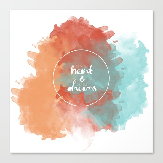 Follow Your Heart & Chase Your Dreams  Canvas Print