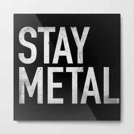 Stay Metal Metal Print
