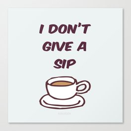 I Don't Give A Sip Canvas Print
