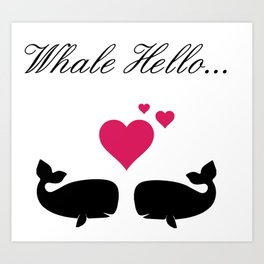 Whale Hello, Love Whales, whale lovers, animal lovers, valentines gift Art Print