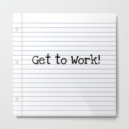 Get To Work! | Teacher Art Metal Print