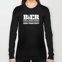 Beer Asks No Questions Gift Long Sleeve T-shirt
