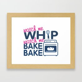WATCH ME BAKE BAKE Framed Art Print
