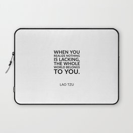 Zen quotes - When you realize nothing is lacking, the whole world belongs to you. Lao Tzu Laptop Sleeve