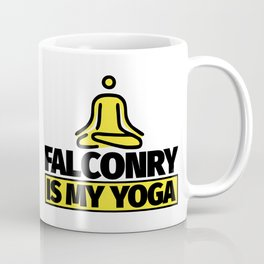 Falconry funny saying - Falconry is my yoga Coffee Mug
