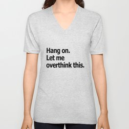 Hang on. Let me overthink this. Unisex V-Neck
