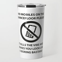 No mobile phones allowed on the dancefloor Travel Mug