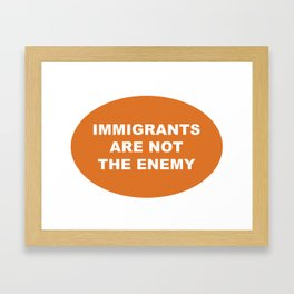 Immigrants Are Not The Enemy Framed Art Print