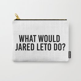 What would Jared Leto do? Carry-All Pouch