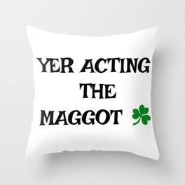 Irish Slang - Yer acting the Maggot Throw Pillow