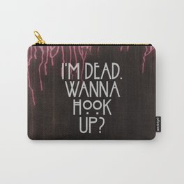 I'm dead. Wanna hook up? Carry-All Pouch