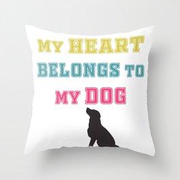 My heart belongs to my dog Throw Pillow