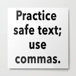 Practice Safe Text, Use Commas. Metal Print