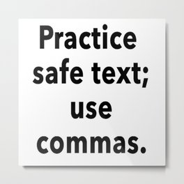 Practice Safe Text, Use Commas. Metal Print