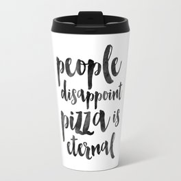 FUNNY PIZZA QUOTE, People Disappoint Pizza Is Eternal,Pizza Party,Kitchen Decor,Kitchen Sign,Pizza S Travel Mug