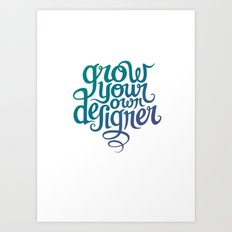 Grow Your Own Designer Art Print