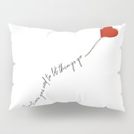 sometimes you need to let things go Pillow Sham
