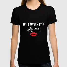 Will Work for Lipstick Style Makeup Fashionista T-Shirt T-shirt
