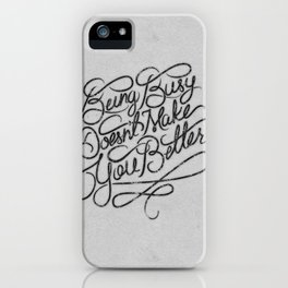 Being Busy Doesn't Make You Better... iPhone Case