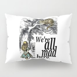 We Are All Mad Here - Alice In Wonderland Quote Pillow Sham