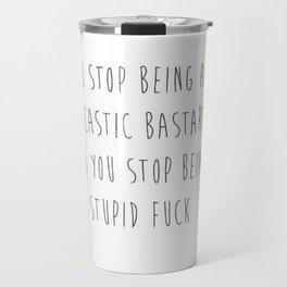 Stop being a stupid fuck. Travel Mug