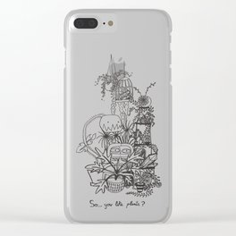 So...You like plants? Clear iPhone Case