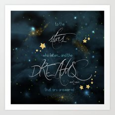 To the stars who listen... Art Print