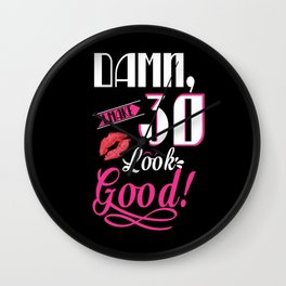 Damn I Make 30 Look Good Funny 30th Birthday Tshirt Wall Clock