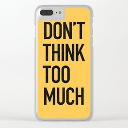 Don't think too much Clear iPhone Case