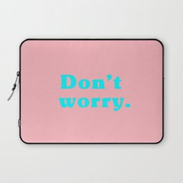 Don't worry. Laptop Sleeve