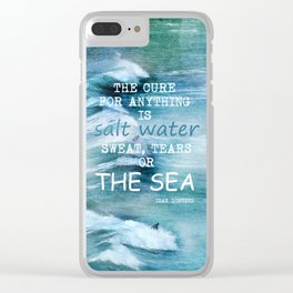 The cure for anything is salt water, sweat, tears, or the sea.    Dinesen, Isak Clear iPhone Case