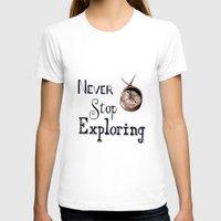 never stop exploring T-shirts featuring Never stop exploring by Bridget Davidson