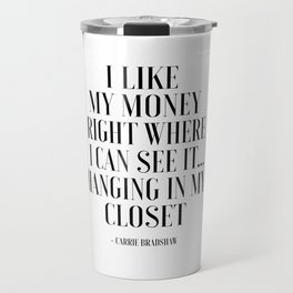I Like My Money Right Where I Can See It Hanging In My Closet,Quote Poster,Bathroom Travel Mug