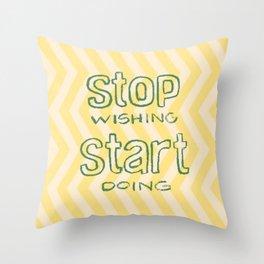 Stop wishing. Start doing. Throw Pillow