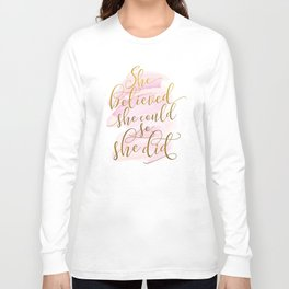 She Believed She Could So She Did Long Sleeve T-shirt