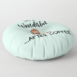 Life Is Wonderful, After Coffee, Funny Cute Sloth Quote Floor Pillow