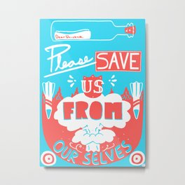 save us from ourselves. Metal Print