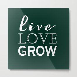 Live Love Grow - Dark Green and White Metal Print